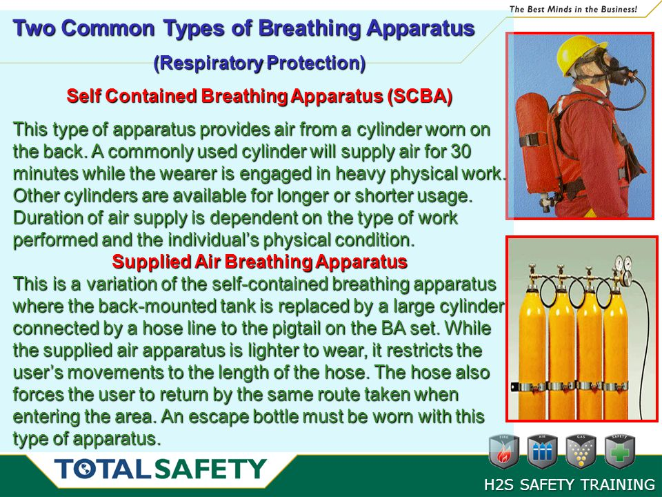 Two Common Types of Breathing Apparatus (Respiratory Protection) Self Contained Breathing Apparatus (SCBA) This type of apparatus provides air from a