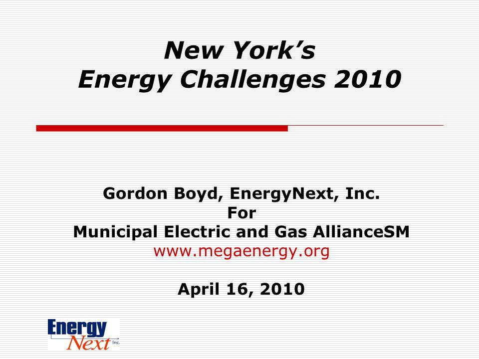 New Yorks Energy Challenges 2010 Gordon Boyd, EnergyNext, Inc.