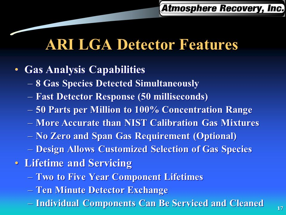17 ARI LGA Detector Features Gas Analysis CapabilitiesGas Analysis Capabilities –8 Gas Species Detected Simultaneously –Fast Detector Response (50 mil