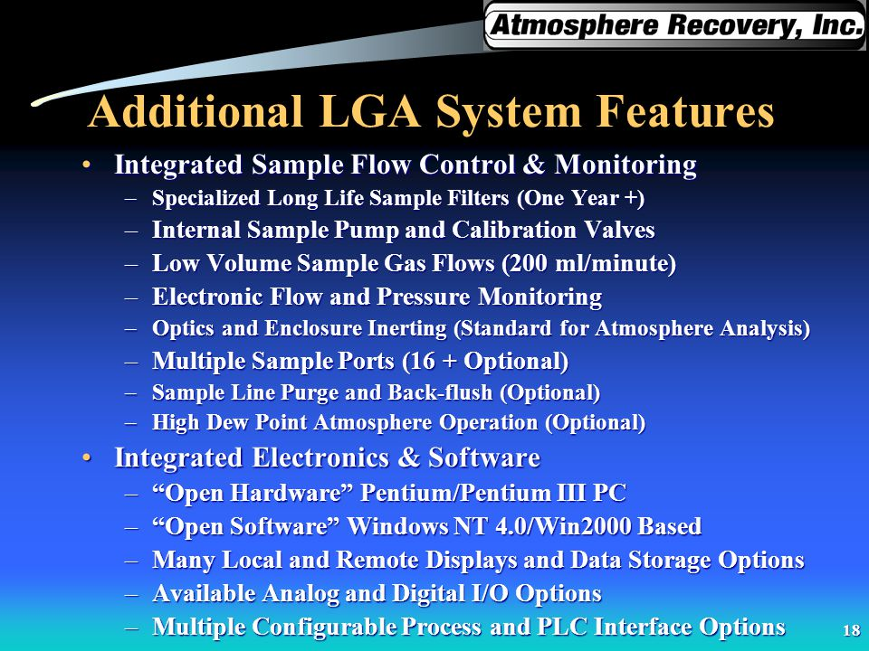 18 Additional LGA System Features Integrated Sample Flow Control & MonitoringIntegrated Sample Flow Control & Monitoring –Specialized Long Life Sample