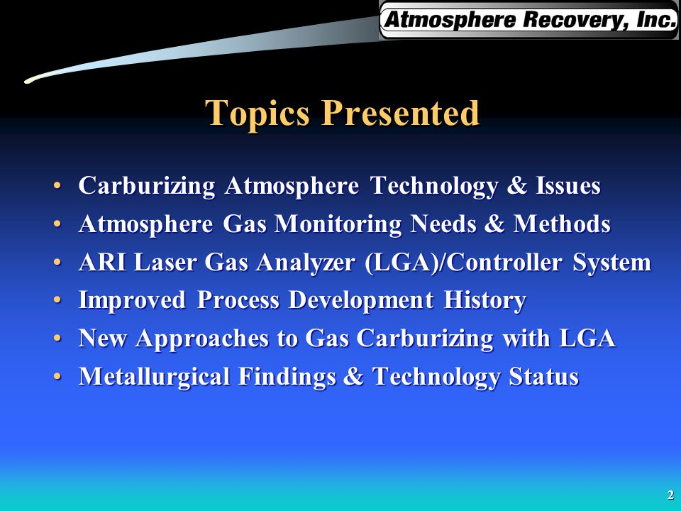 2 Topics Presented Carburizing Atmosphere Technology & IssuesCarburizing Atmosphere Technology & Issues Atmosphere Gas Monitoring Needs & MethodsAtmos