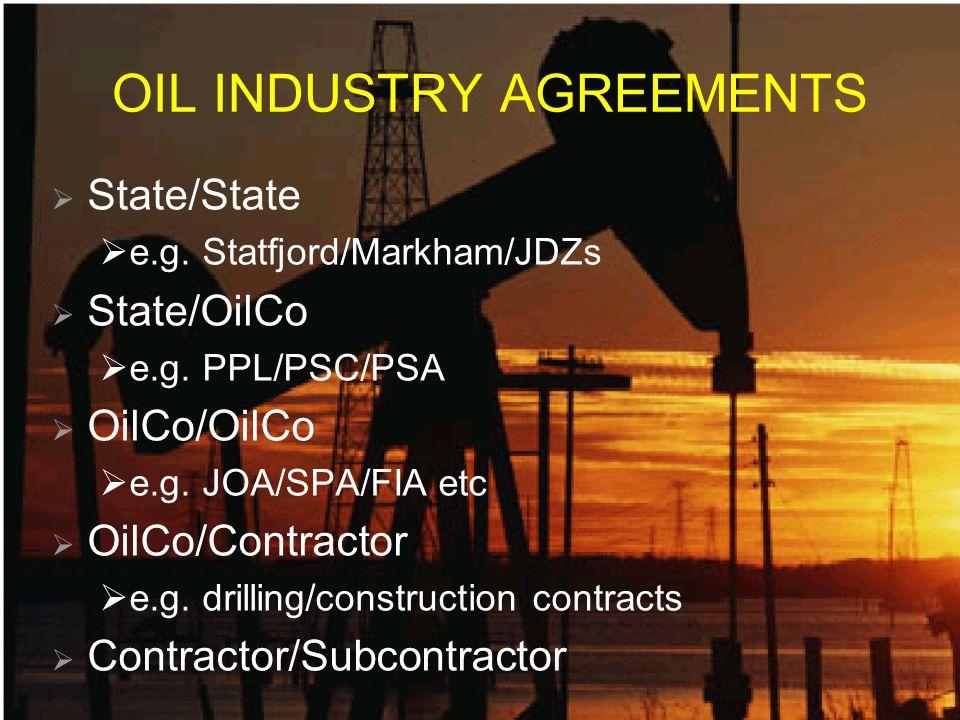 OIL INDUSTRY AGREEMENTS State/State e.g. Statfjord/Markham/JDZs State/OilCo e.g.
