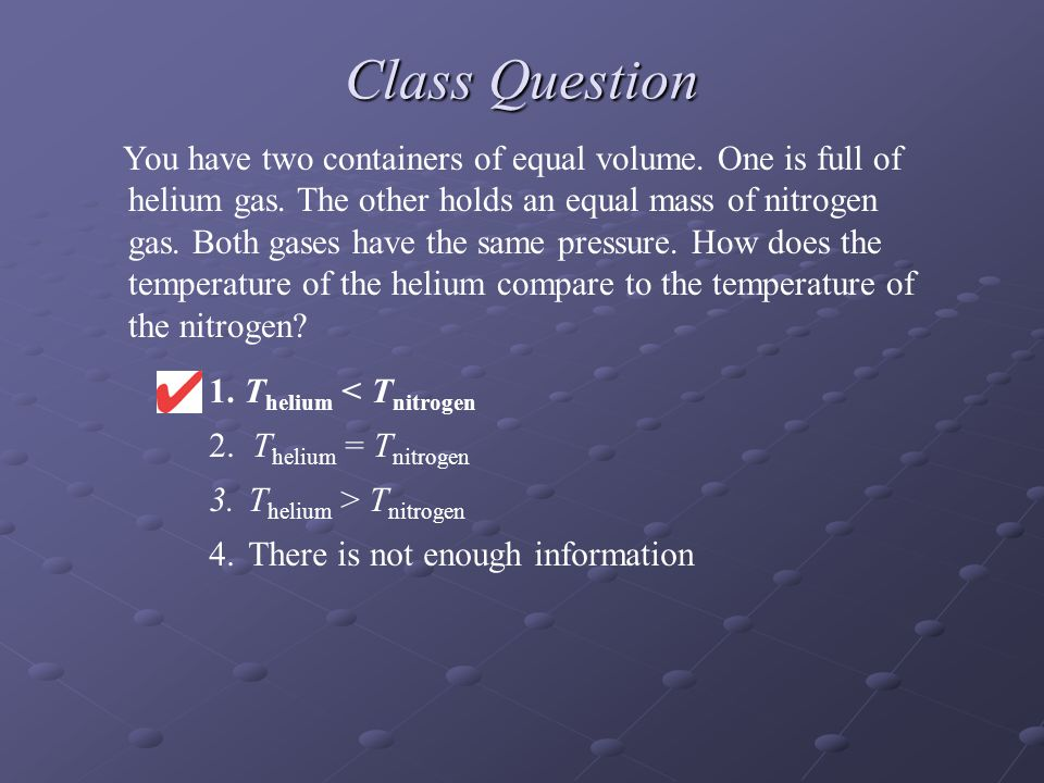 Class Question 1. T helium < T nitrogen 2.
