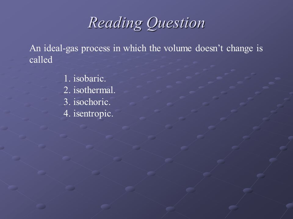 Reading Question An ideal-gas process in which the volume doesnt change is called 1.
