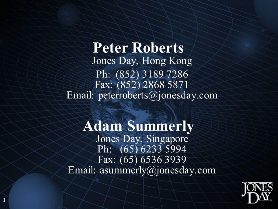 1 Peter Roberts Jones Day, Hong Kong Ph: (852) 3189 7286 Fax: (852) 2868 5871 Email: peterroberts@jonesday.com Adam Summerly Jones Day, Singapore Ph: