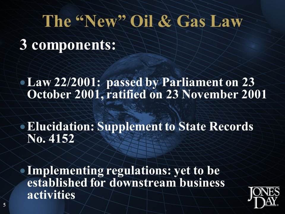 5 The New Oil & Gas Law 3 components: Law 22/2001: passed by Parliament on 23 October 2001, ratified on 23 November 2001 Elucidation: Supplement to State Records No.