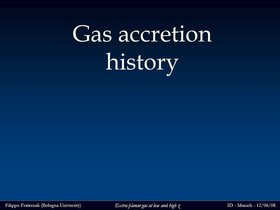 Filippo Fraternali (Bologna University)3D - Munich - 12/06/08 Extra-planar gas at low and high z Gas accretion history