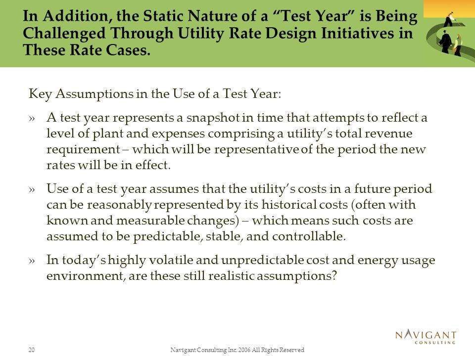 20Navigant Consulting Inc. 2006 All Rights Reserved In Addition, the Static Nature of a Test Year is Being Challenged Through Utility Rate Design Init