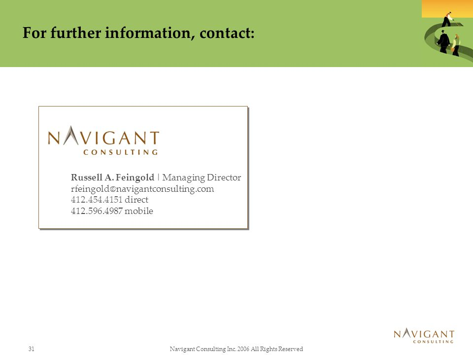31Navigant Consulting Inc. 2006 All Rights Reserved For further information, contact: Russell A. Feingold | Managing Director rfeingold@navigantconsul