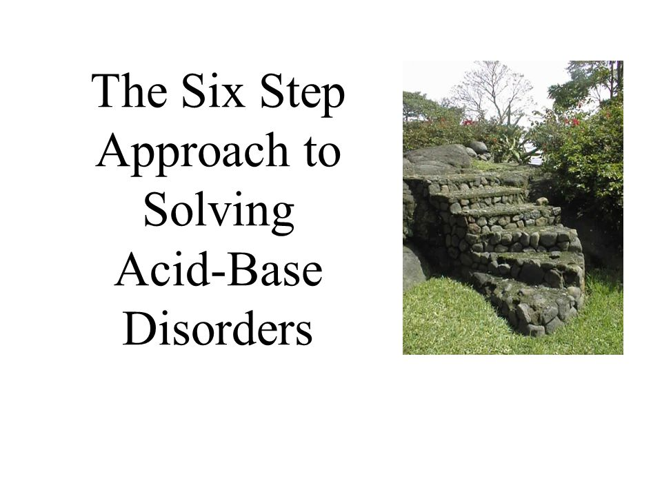 The Six Step Approach to Solving Acid-Base Disorders