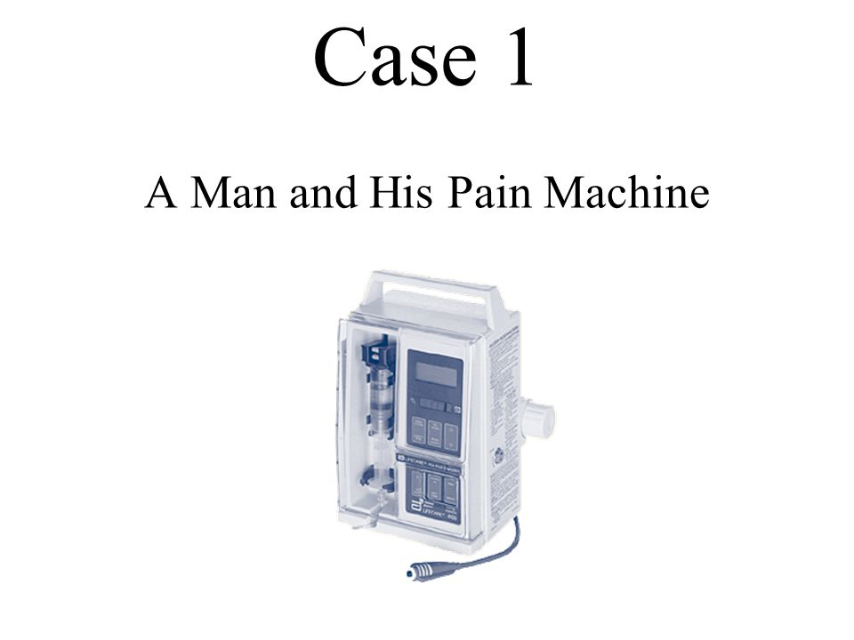 Case 1 A Man and His Pain Machine