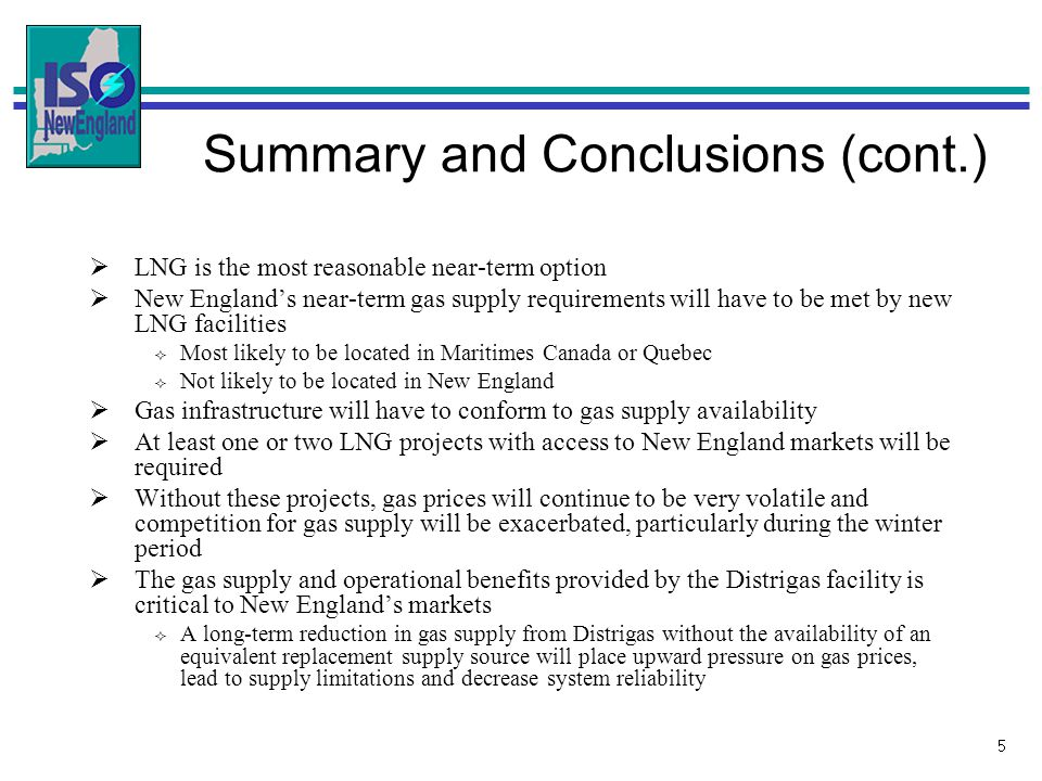 5 Summary and Conclusions (cont.) LNG is the most reasonable near-term option New Englands near-term gas supply requirements will have to be met by ne