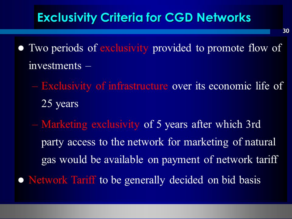 30 Exclusivity Criteria for CGD Networks Two periods of exclusivity provided to promote flow of investments – – –Exclusivity of infrastructure over it