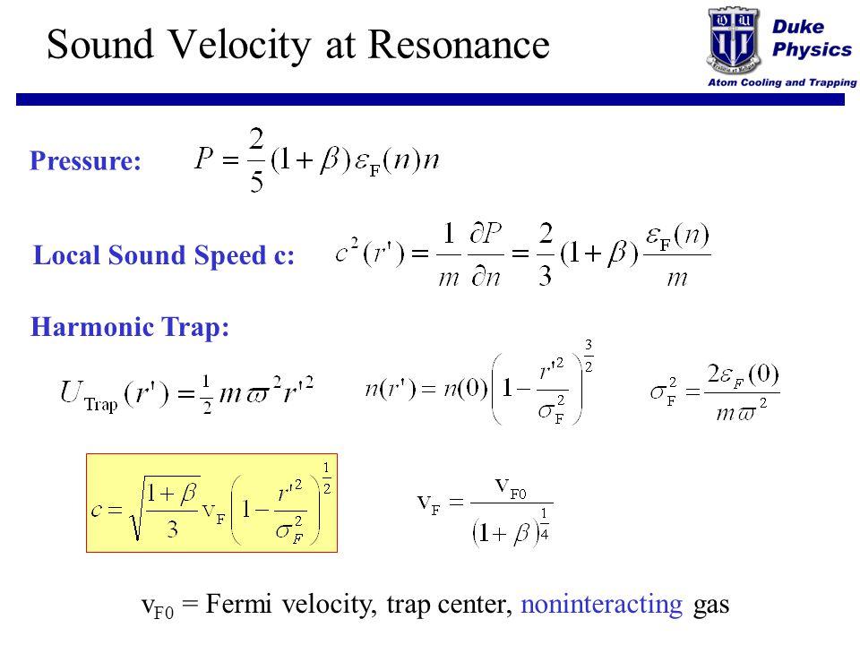 Sound Velocity at Resonance Harmonic Trap: Pressure:Local Sound Speed c: v F0 = Fermi velocity, trap center, noninteracting gas
