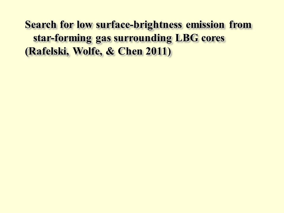 Search for low surface-brightness emission from star-forming gas surrounding LBG cores star-forming gas surrounding LBG cores (Rafelski, Wolfe, & Chen 2011) Search for low surface-brightness emission from star-forming gas surrounding LBG cores star-forming gas surrounding LBG cores (Rafelski, Wolfe, & Chen 2011)