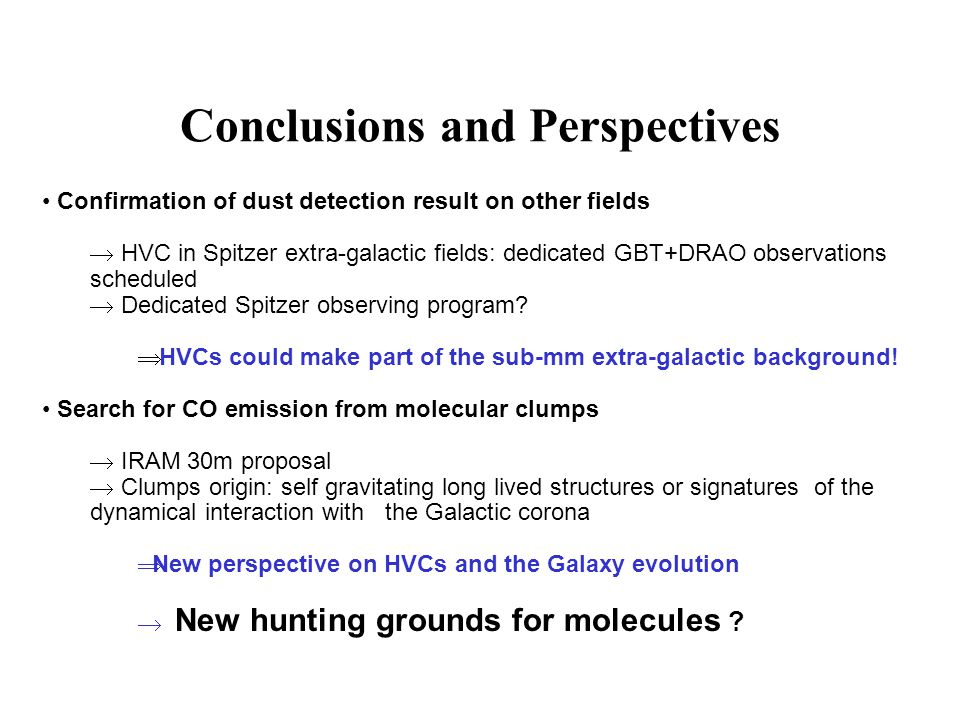 Conclusions and Perspectives Confirmation of dust detection result on other fields HVC in Spitzer extra-galactic fields: dedicated GBT+DRAO observatio