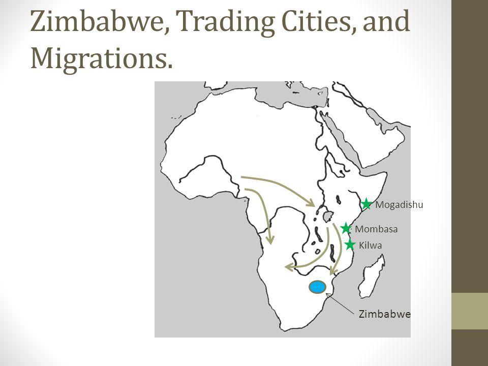 Zimbabwe, Trading Cities, and Migrations. Mogadishu Mombasa Kilwa Zimbabwe