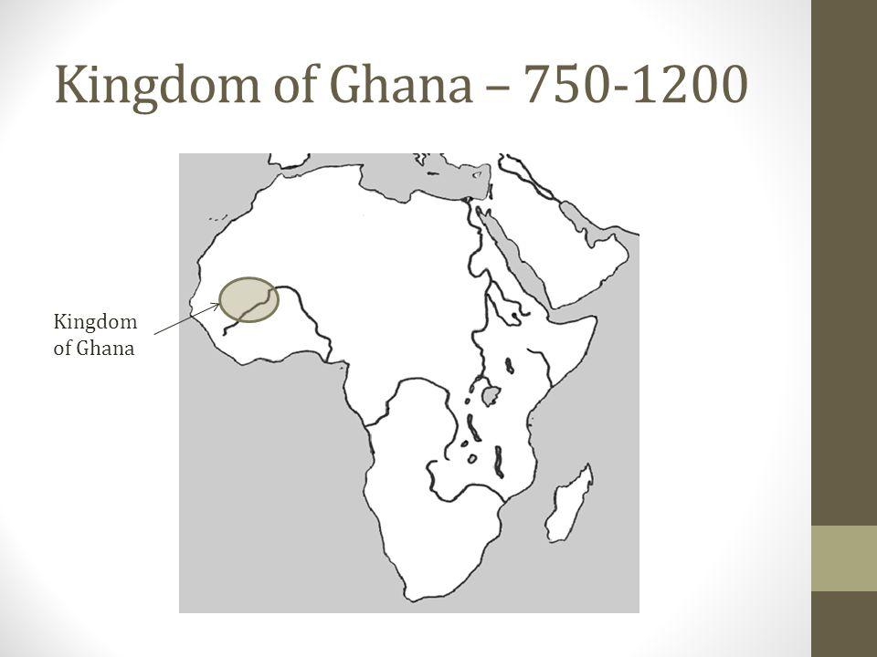 Kingdom of Ghana – 750-1200 Kingdom of Ghana