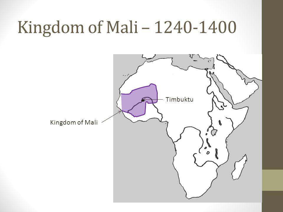 Kingdom of Mali – 1240-1400 Timbuktu Kingdom of Mali