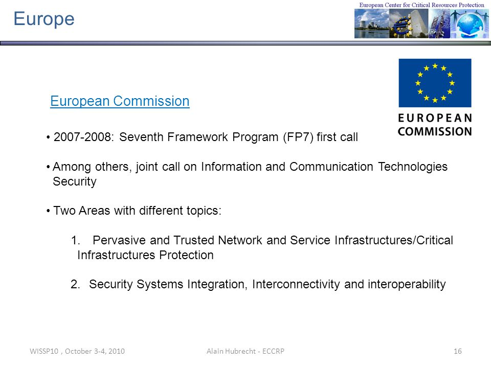 WISSP10, October 3-4, 201016Alain Hubrecht - ECCRP Europe European Commission 2007-2008: Seventh Framework Program (FP7) first call Among others, join