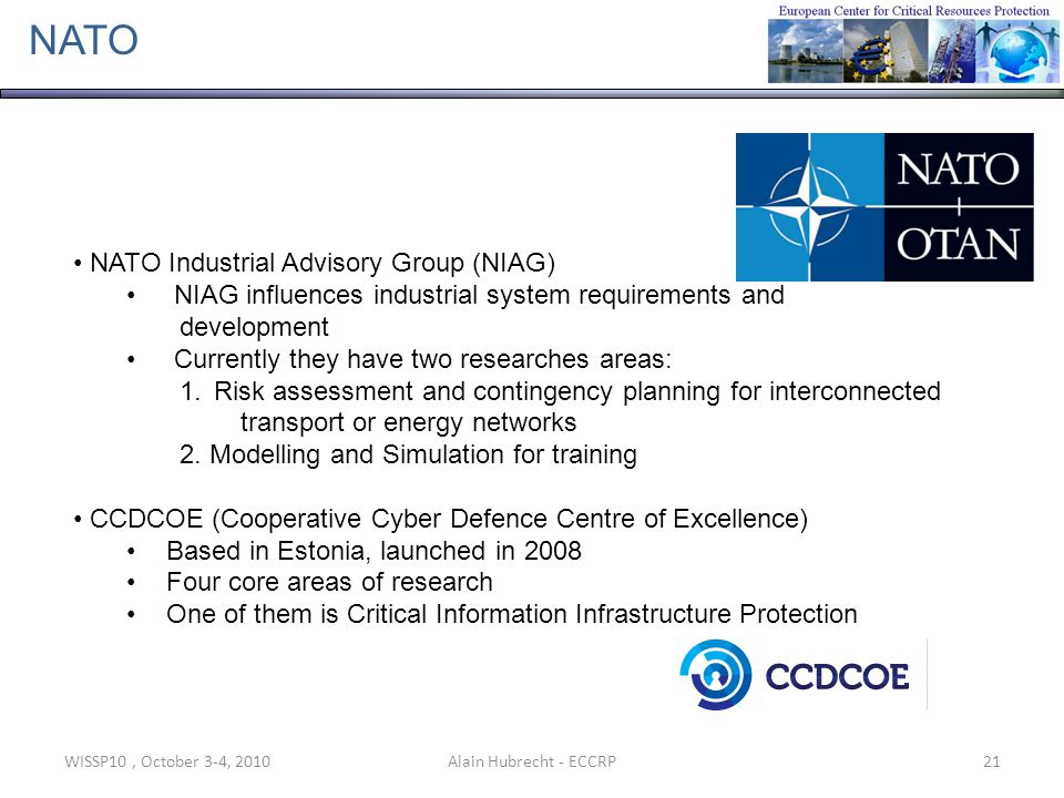 WISSP10, October 3-4, 201021Alain Hubrecht - ECCRP NATO NATO Industrial Advisory Group (NIAG) NIAG influences industrial system requirements and devel