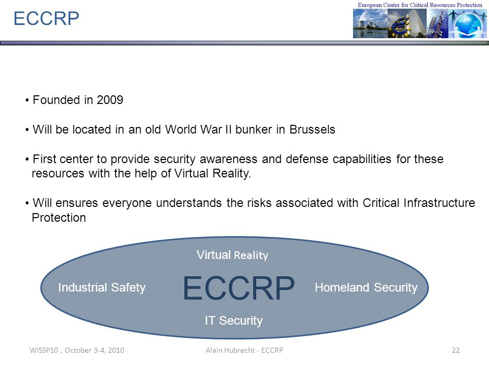 WISSP10, October 3-4, 201022Alain Hubrecht - ECCRP ECCRP Founded in 2009 Will be located in an old World War II bunker in Brussels First center to pro