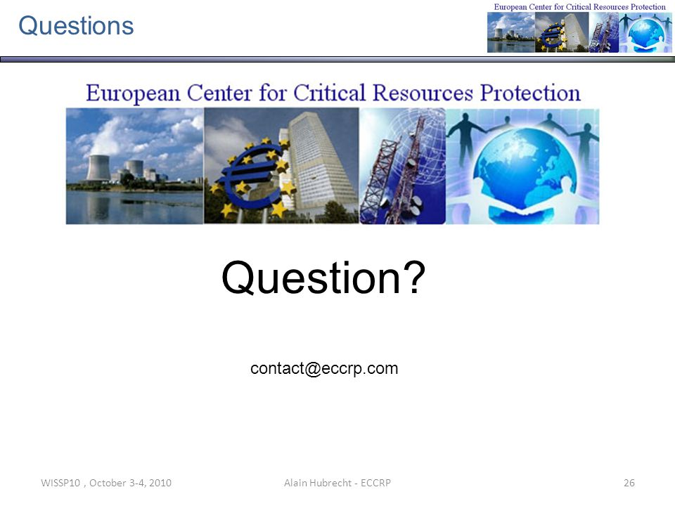 WISSP10, October 3-4, 201026Alain Hubrecht - ECCRP Questions Question? contact@eccrp.com