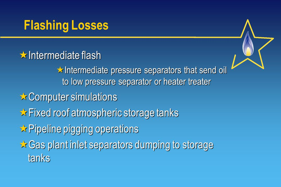 Flashing Losses Intermediate flash Intermediate flash Intermediate pressure separators that send oil to low pressure separator or heater treater Inter