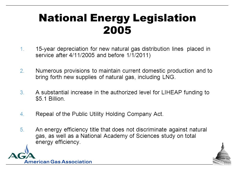 National Energy Legislation 2005 1. 15-year depreciation for new natural gas distribution lines placed in service after 4/11/2005 and before 1/1/2011)