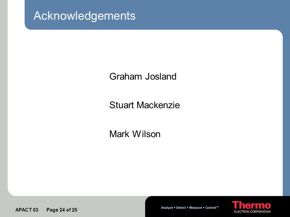 APACT 03 Page 24 of 25 Acknowledgements Graham Josland Stuart Mackenzie Mark Wilson
