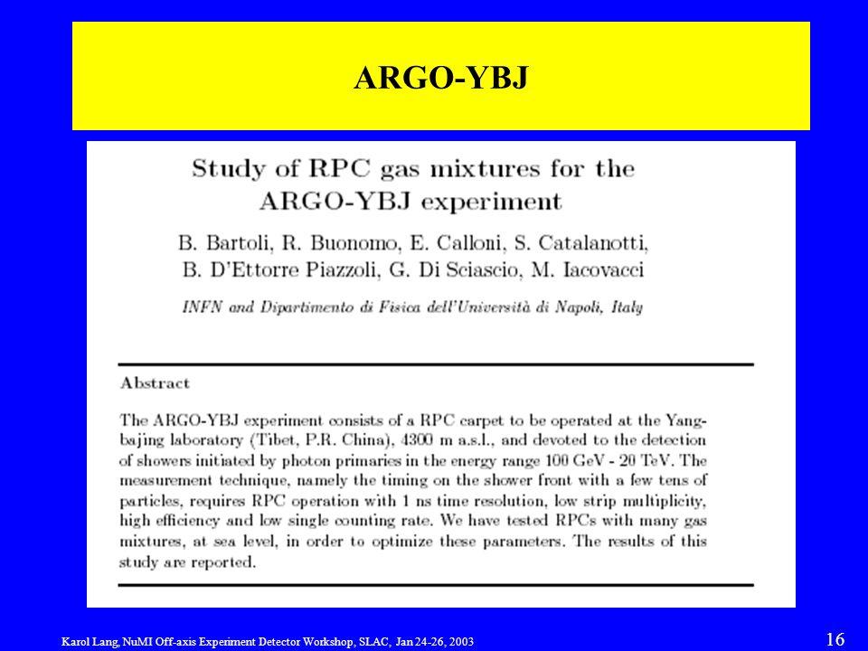 Karol Lang, NuMI Off-axis Experiment Detector Workshop, SLAC, Jan 24-26, 2003 16 ARGO-YBJ