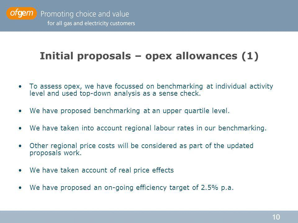 10 Initial proposals – opex allowances (1) To assess opex, we have focussed on benchmarking at individual activity level and used top-down analysis as a sense check.
