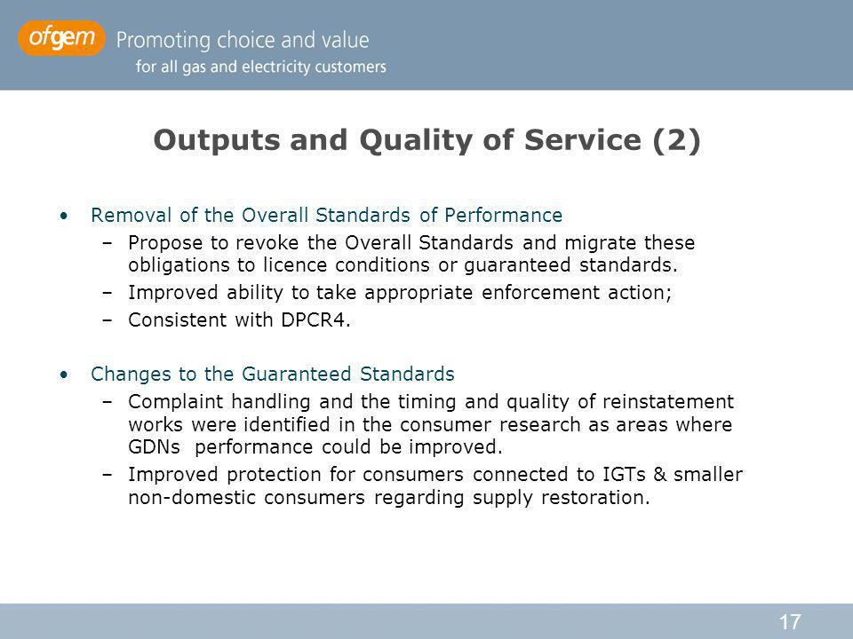 17 Outputs and Quality of Service (2) Removal of the Overall Standards of Performance –Propose to revoke the Overall Standards and migrate these obligations to licence conditions or guaranteed standards.