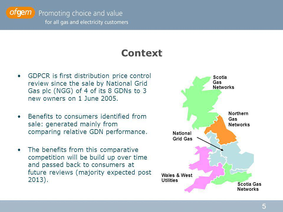 5 Context GDPCR is first distribution price control review since the sale by National Grid Gas plc (NGG) of 4 of its 8 GDNs to 3 new owners on 1 June 2005.