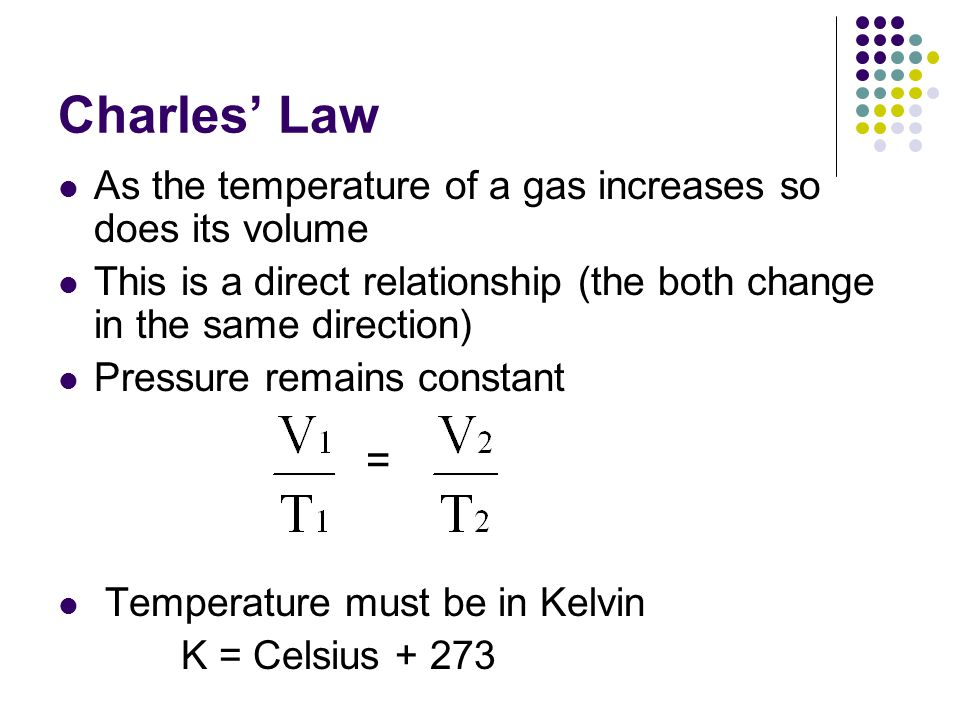 Charles Law As the temperature of a gas increases so does its volume This is a direct relationship (the both change in the same direction) Pressure re