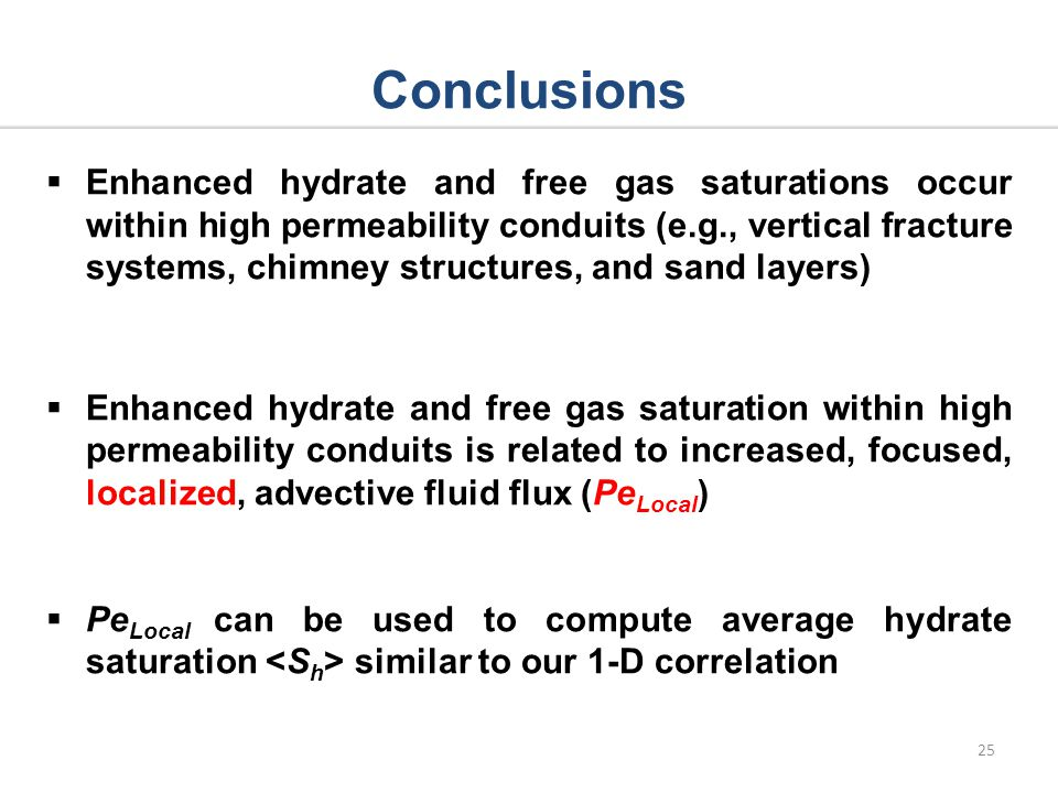 Conclusions 25 Enhanced hydrate and free gas saturations occur within high permeability conduits (e.g., vertical fracture systems, chimney structures,