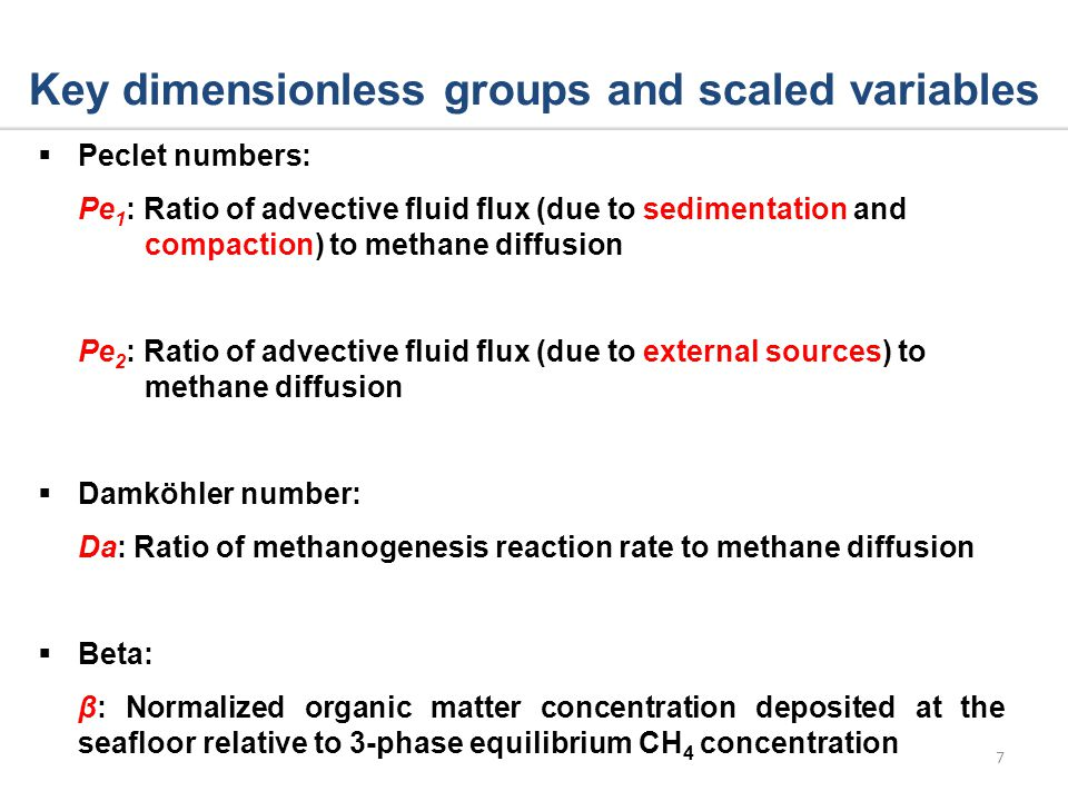 Key dimensionless groups and scaled variables Peclet numbers: Pe 1 : Ratio of advective fluid flux (due to sedimentation and compaction) to methane di