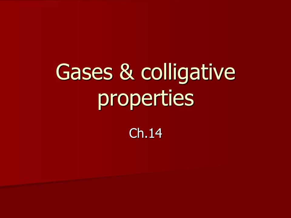 Gases & colligative properties Ch.14