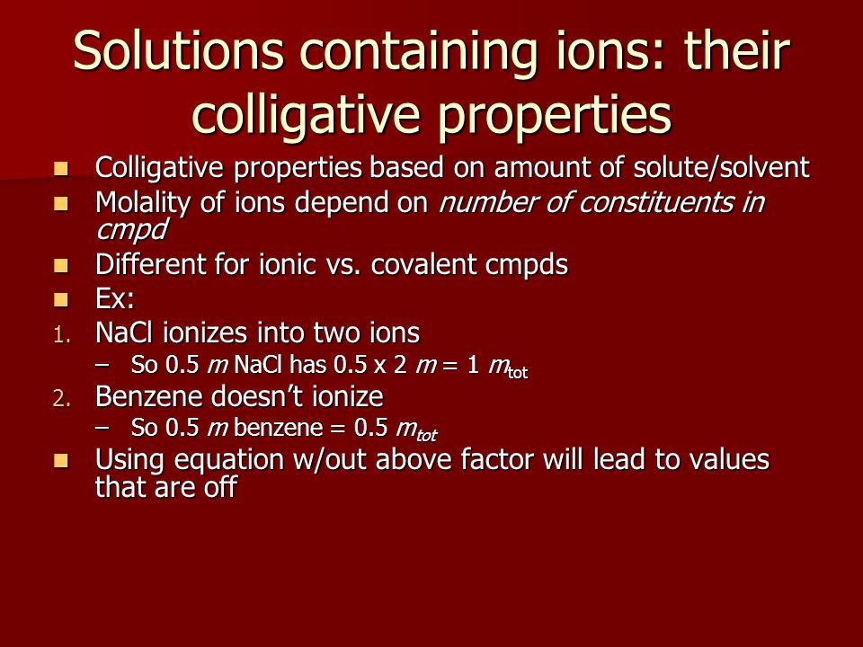 Solutions containing ions: their colligative properties Colligative properties based on amount of solute/solvent Colligative properties based on amoun