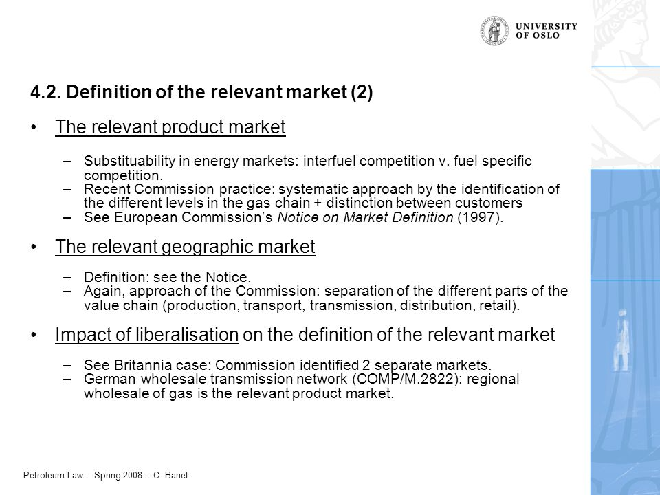Petroleum Law – Spring 2008 – C. Banet. 4.2. Definition of the relevant market (2) The relevant product market –Substituability in energy markets: int