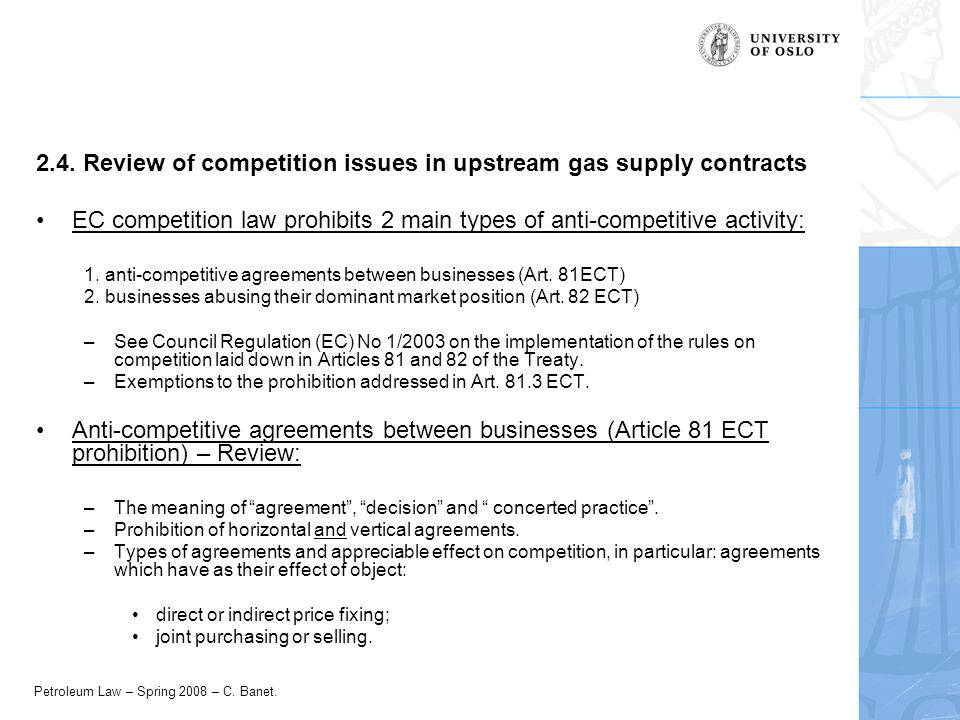 Petroleum Law – Spring 2008 – C. Banet. 2.4. Review of competition issues in upstream gas supply contracts EC competition law prohibits 2 main types o