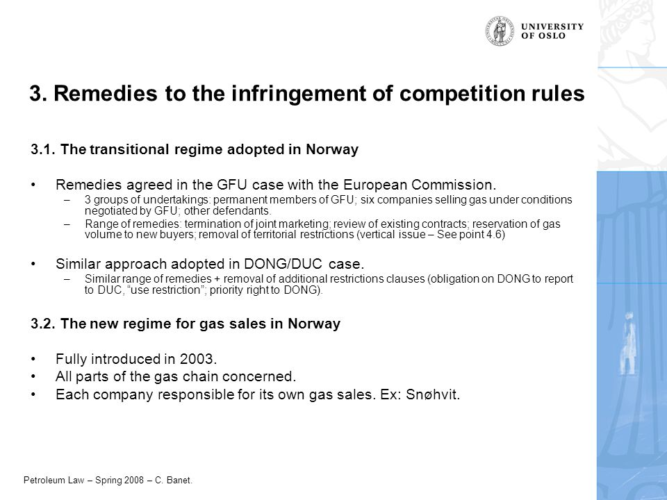 Petroleum Law – Spring 2008 – C. Banet. 3. Remedies to the infringement of competition rules 3.1. The transitional regime adopted in Norway Remedies a