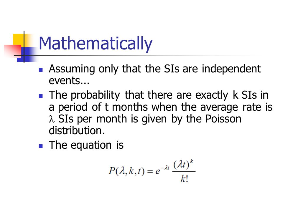 Mathematically Assuming only that the SIs are independent events...