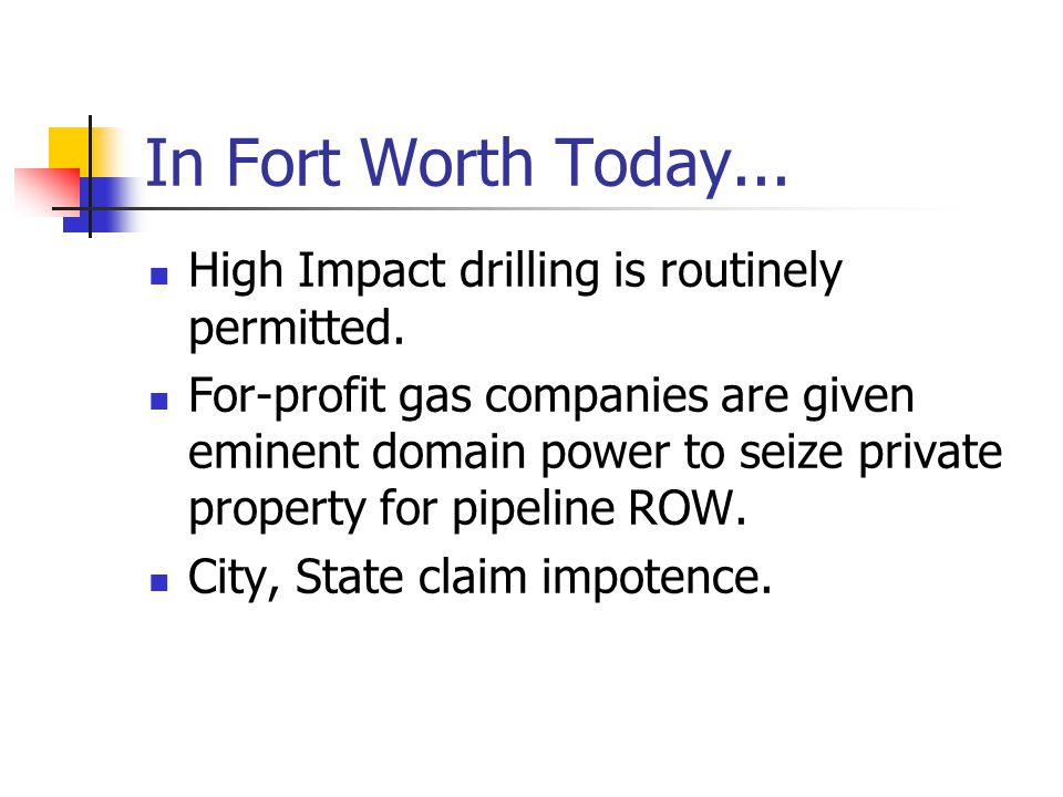 In Fort Worth Today... High Impact drilling is routinely permitted.