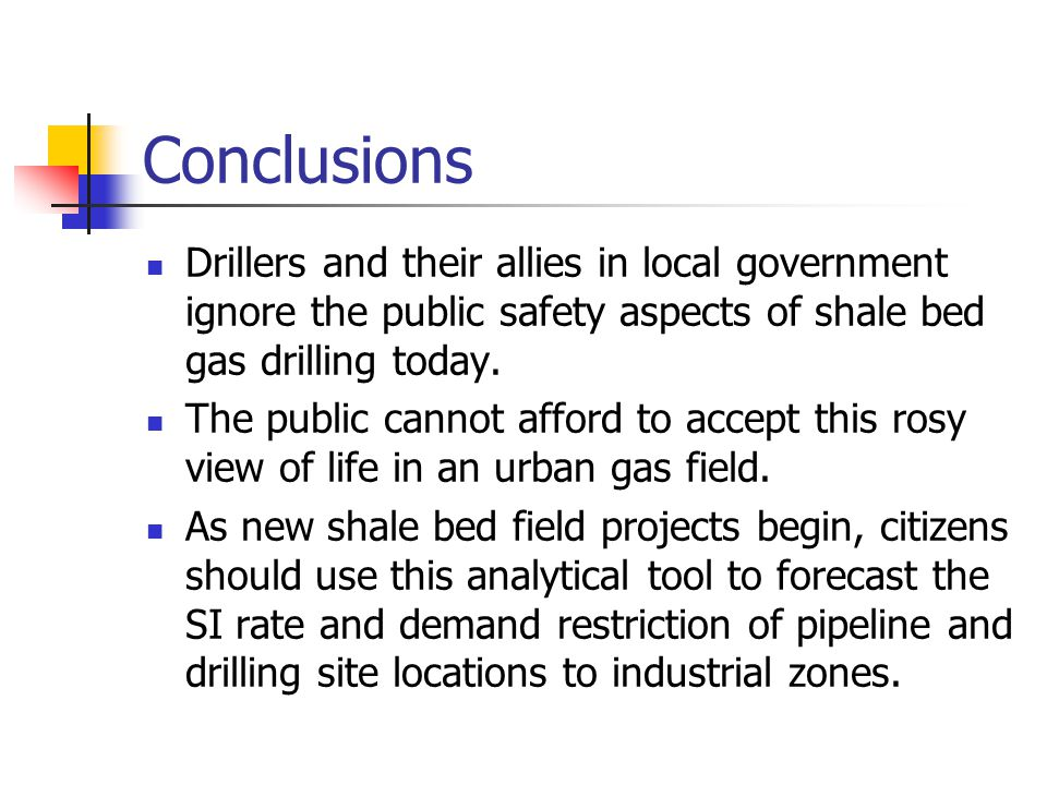 Conclusions Drillers and their allies in local government ignore the public safety aspects of shale bed gas drilling today.