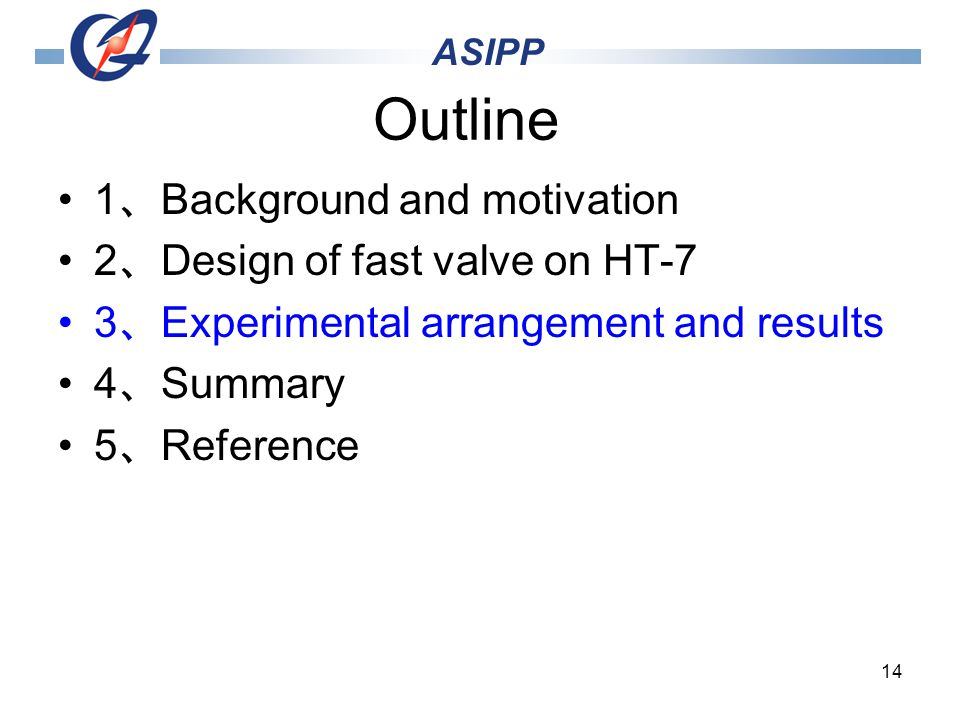 14 Outline 1 Background and motivation 2 Design of fast valve on HT-7 3 Experimental arrangement and results 4 Summary 5 Reference ASIPP
