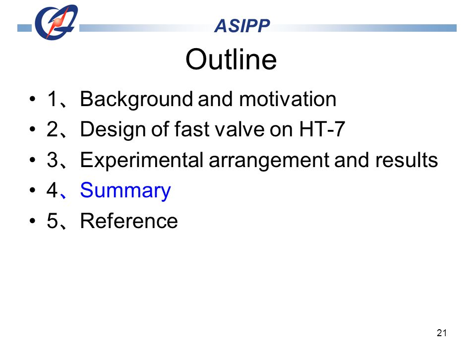 21 Outline 1 Background and motivation 2 Design of fast valve on HT-7 3 Experimental arrangement and results 4 Summary 5 Reference ASIPP