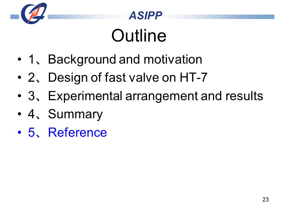 23 Outline 1 Background and motivation 2 Design of fast valve on HT-7 3 Experimental arrangement and results 4 Summary 5 Reference ASIPP
