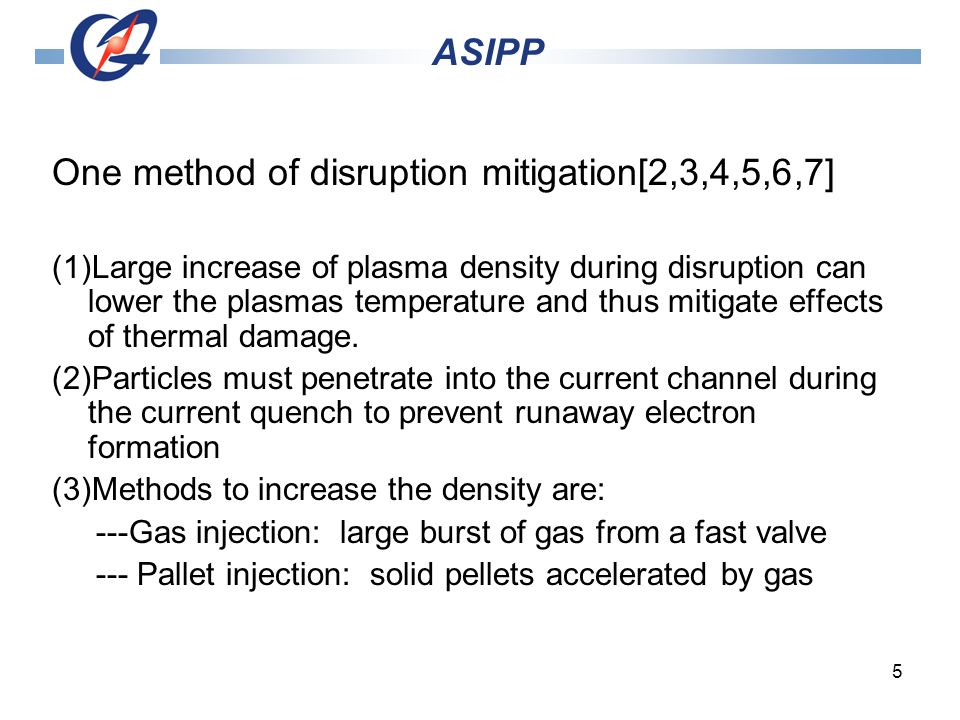 5 One method of disruption mitigation[2,3,4,5,6,7] (1)Large increase of plasma density during disruption can lower the plasmas temperature and thus mitigate effects of thermal damage.