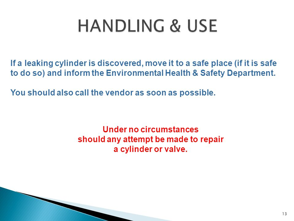 If a leaking cylinder is discovered, move it to a safe place (if it is safe to do so) and inform the Environmental Health & Safety Department. You sho